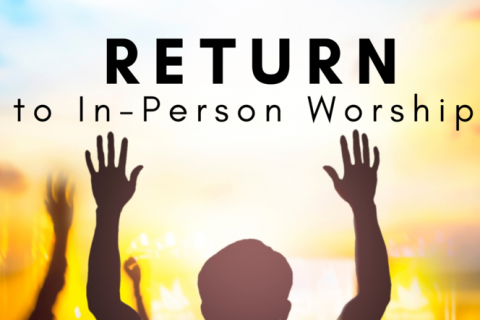 We are Returning to In-Person Worship!